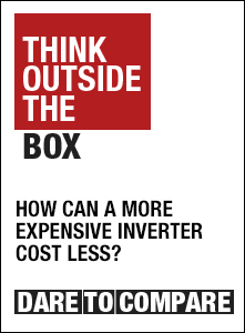 THINK OUTSIDE THE BOX / HOW CAN A MORE EXPENSIVE INVERTER COST LESS? / DARE TO COMPARE